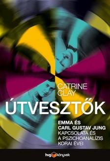 Catrine Clay - Útvesztők - Emma és Carl Gustav Jung kapcsolata és a pszichoanalízis korai évei [eKönyv: epub, mobi]