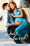 Graham Leigh Michaels; Miranda Lee; Lynne - Babát akarok! - 3 történet 1 kötetben - Orvosi beavatkozás; Ehhez férfi kell!; Beteljesülés [eKönyv: epub, mobi]