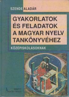 Szende Aladár - Gyakorlatok és feladatok a magyar nyelv tankönyvéhez [antikvár]