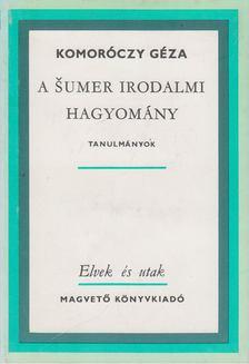 Komoróczy Géza - A sumer irodalmi hagyomány [antikvár]