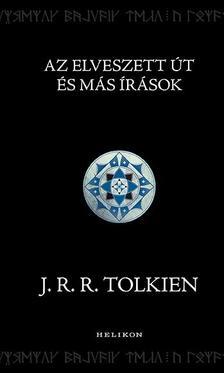 J. R. R. Tolkien - Az Elveszett Út és más írások