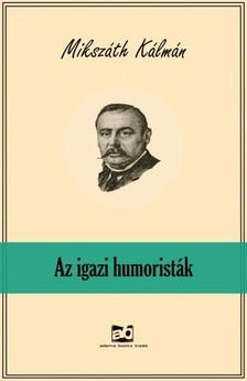 MIKSZÁTH KÁLMÁN - Az igazi humoristák [eKönyv: epub, mobi]