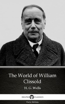 Delphi Classics H. G. Wells, - The World of William Clissold by H. G. Wells (Illustrated) [eKönyv: epub, mobi]
