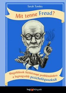 SARAH TOMLEY - Mit tenne Freud? - Megoldások hétköznapi problémáinkra a legnagyobb pszichológusoktól [eKönyv: epub, mobi]