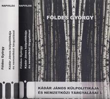 Földes György - Kádár János külpolitikája és nemzetközi tárgyalásai 1956-1988 I-II. (dedikált) [antikvár]