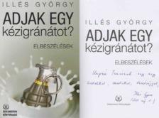 Illés György - Adjak egy kézigránátot? (dedikált) [antikvár]