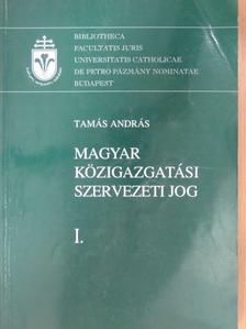 Tamás András - Magyar közigazgatási szervezeti jog I. [antikvár]