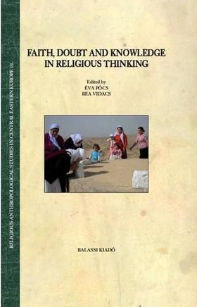 Pócs Éva, Vidács Bea - FAITH, DOUBT AND KNOWLEDGE IN RELIGIOUS THINKING
