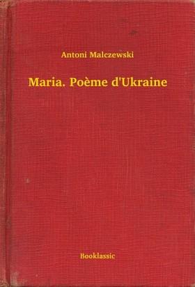 Malczewski Antoni - Maria. Poeme d'Ukraine [eKönyv: epub, mobi]