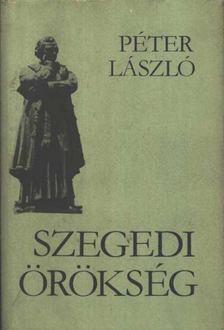 Péter László - Szegedi örökség [antikvár]
