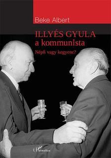 Beke Albert - Illyés Gyula a kommunista - Népfi vagy kegyenc?