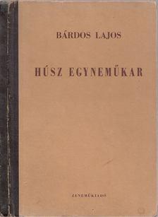 BÁRDOS LAJOS - Húsz egyneműkar [antikvár]