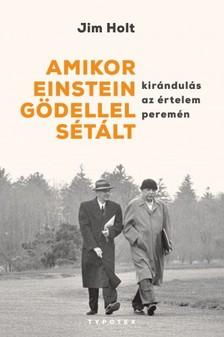 Jim Holt - Amikor Einstein Gödellel sétált - Kirándulás az értelem peremén [eKönyv: epub, mobi]