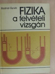 Radnai Gyula - Fizika a felvételi vizsgán [antikvár]