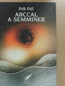 Pék Pál - Arccal a semminek [antikvár]