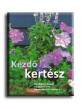 Kezdő kertész - kézikönyv kertészkedők számára