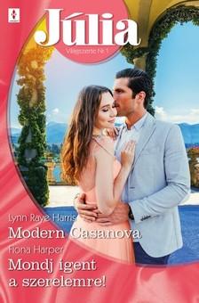 Harper Lynn Raye Harris; Fiona - Júlia 729.-730. - Modern Casanova ; Mondj igent a szerelemre! [eKönyv: epub, mobi]