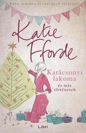 Katie Fforde - Karácsonyi lakoma és más történetek
