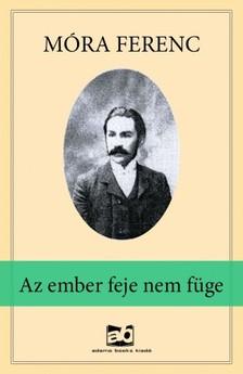 MÓRA FERENC - Az ember feje nem füge [eKönyv: epub, mobi]