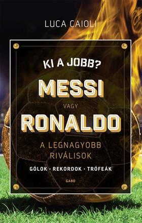 Luca Caioli - Ki a jobb? Messi vagy Ronaldo