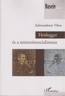 Schwendtner Tibor - Heidegger és a nemzetszocializmus [antikvár]