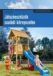 Jeff Beneke - JÁTSZÓESZKÖZÖK CSALÁDI KÖRNYEZETBE - MESTERMUNKA