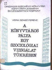 Vidra Szabó Ferenc - A könyvtáros pálya egy szociológiai vizsgálat tükrében [antikvár]