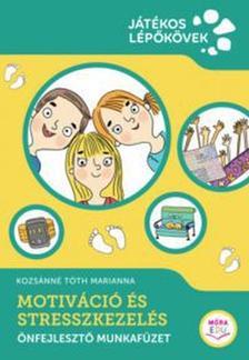 Kozsánné Tóth Marianna - Kreatív Tanulási Módszerek 3. - Motiváció és stresszkezelés