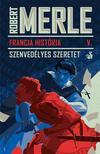 Robert MERLE - Francia História V. - Szenvedélyes szeretet