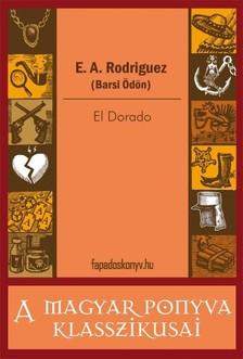 E. A. Rodriguez (Barsi Ödön) - El Dorado [eKönyv: epub, mobi]