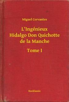 Cervantes - L Ingénieux Hidalgo Don Quichotte de la Manche - Tome I [eKönyv: epub, mobi]