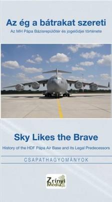 Gáspár Katalin - Az ég a bátrakat szereti - Sky Likes The Brave / Az MH Pápa Bázisrepülőtér és jogelődjei története - History of the HDF Pápa Air Base and its Legal Predecessors [eKönyv: epub, mobi]