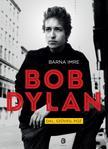 BARNA IMRE - Bob Dylan. Dal, szöveg, póz