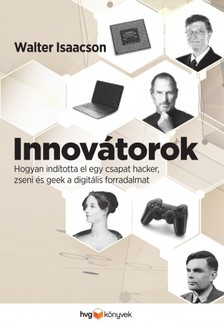 Walter Isaacson - Innovátorok - Hogyan indította el egy csapat hacker, zseni és geek a digitális forradalmat [eKönyv: epub, mobi]