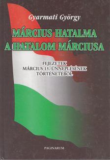 Gyarmati György - Március hatalma, a hatalom márciusa [antikvár]
