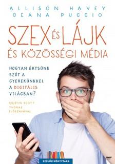 Allison Havey, Deana Puccio - Szex és lájk és közösségi média - Hogyan értsünk szót a gyerekünkkel a digitális világban? [eKönyv: epub, mobi]
