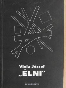 """Viola József - """"Élni"""" [antikvár]"""