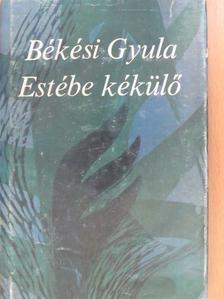 Békési Gyula - Estébe kékülő (dedikált példány) [antikvár]