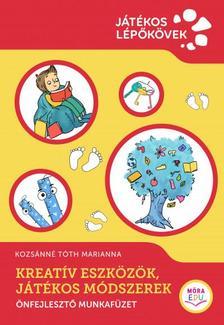 Kozsánné Tóth Marianna - Kreatív eszközök, játékos módszerek - Önfejlesztő munkafüzet