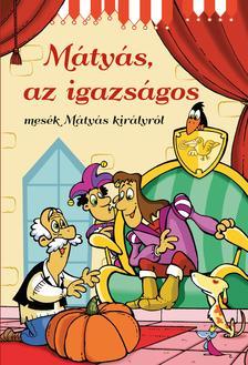Szalay Könyvkiadó - Mátyás, az igazságos - mesék Mátyás királyról