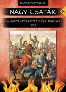 Hermann Róbert - A magyar függetlenségi háború 1849 - Nagy Csaták sorozat 16. kötet