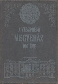 Somfai Balázs - A veszprémi megyeház 100 éve [antikvár]