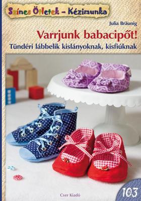 Julia Bräunig - Varrjunk babacipőt! Tündéri lábbelik kislányoknak, kisfiúknak ###