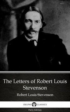 Delphi Classics Robert Louis Stevenson, - The Letters of Robert Louis Stevenson by Robert Louis Stevenson (Illustrated) [eKönyv: epub, mobi]