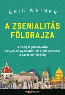 Eric Weiner - A zsenialitás földrajza - A világ legkreatívabb helyeinek nyomában az ókori Athéntól a Szilícium-völgyig [eKönyv: epub, mobi]