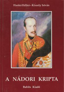 Kiszely István, Hankó Ildikó - A nádori kripta [antikvár]