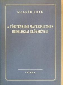 Molnár Erik - A történelmi materializmus ideológiai előzményei [antikvár]