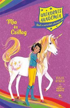 Sykes, Julie; Truman, Lucy - Unikornis Akadémia: Mia és Csillag