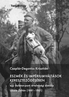 Csaplár-Degovics Krisztián - Eszmék és impériumváltások kereszteződésében Egy Balaton-parti értelmiségi életútja László Zoltán (1881-1961)