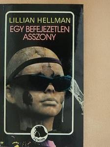 Lillian Hellman - Egy befejezetlen asszony [antikvár]